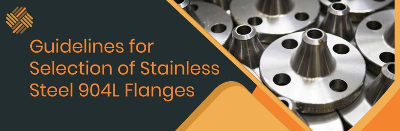 Guidelines for Selection of Stainless Steel 904L Flanges